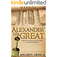 Alexander The Great: Great Leader and Hero Of Macedonia: Ancient Greece (European History, Ancient History, Ancient…