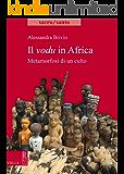 Il vodu in Africa: Metamorfosi di un culto (Sacro/Santo. Nuova serie)