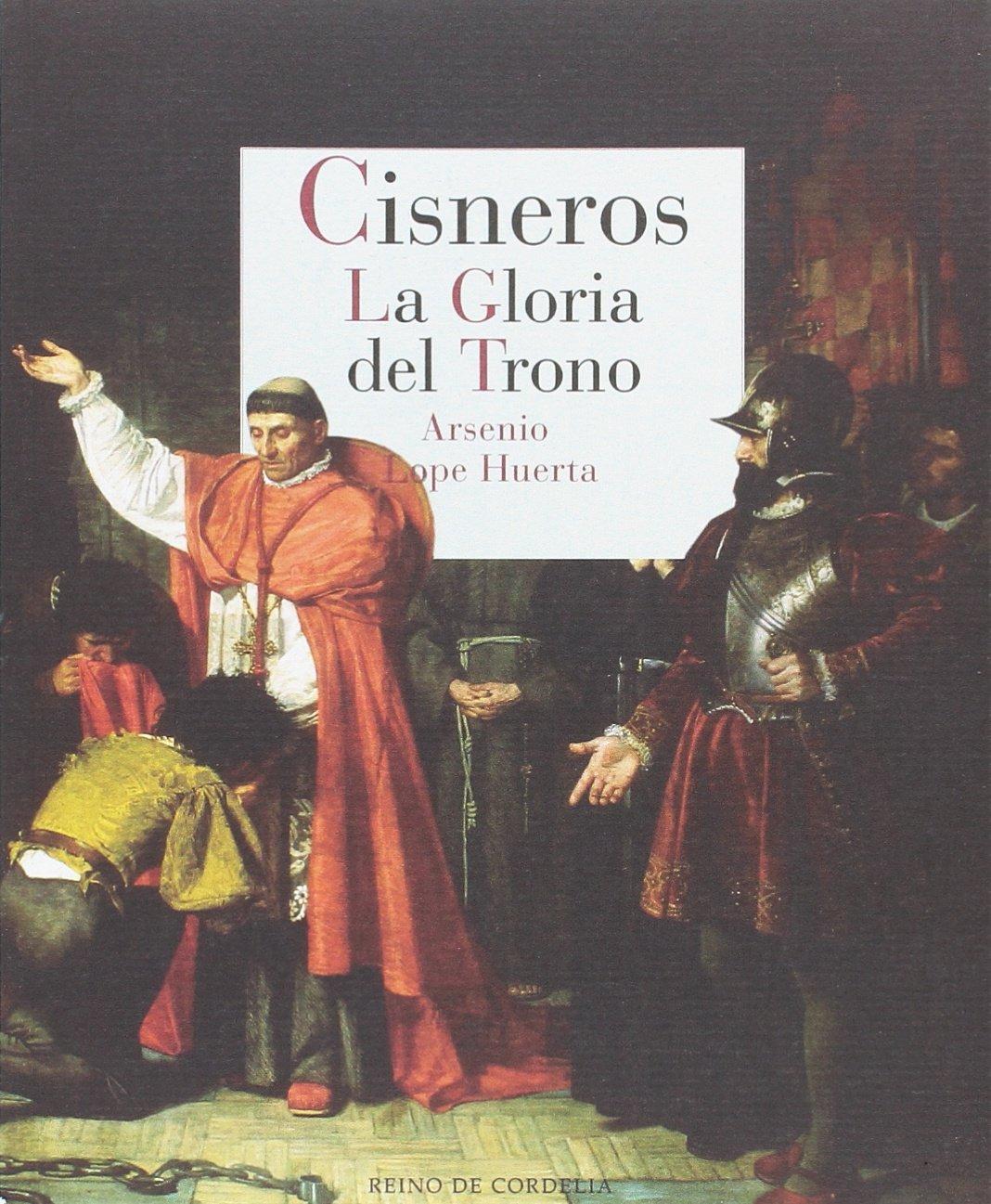 Cisneros. La gloria del trono (Reino de Cordelia): Amazon.es: Lope Huerta, Arsenio: Libros