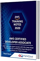 AWS Certified Developer Associate Training Notes 2020: Fast-track your exam success with the ultimate cheat sheet for the DVA-C01 exam Kindle Edition