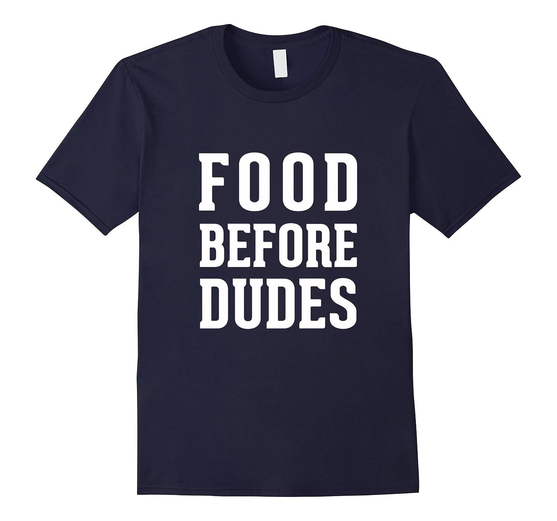 Food Before Dudes Popular Foodie Lover Street Cuisine Fan T-CD