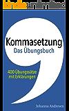 Kommasetzung – Das Übungsbuch: 400 Übungssätze mit Erklärungen. Das Übungsbuch zum Crashkurs für Studierende (Rechtschreibung und Zeichensetzung 2)