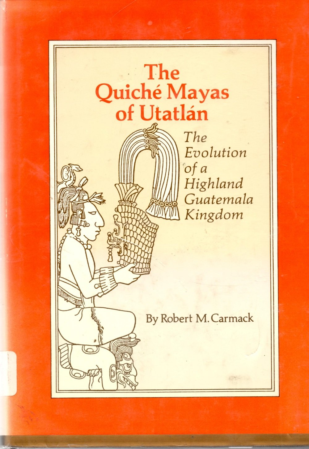The Quiche Mayas of Utatlan: The Evolution of a Highland Guatemala Kingdom (Civilization of the American Indian Series)