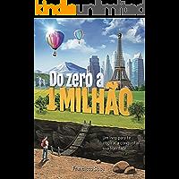 Do Zero a 1 Milhão: Um livro para te inspirar a conquistar sua liberdade
