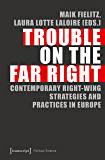 Trouble on the Far Right: Contemporary Right-Wing Strategies and Practices in Europe (Edition Politik Book 39)