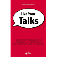 Live Your Talks: The Difference Between Public Speaking And Performing At A TEDx Conference And How To Optimize Your Own Presentation (English Edition)