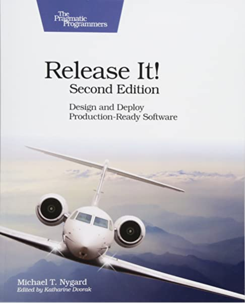 Release It Design And Deploy Production Ready Software Nygard Michael T 9781680502398 Amazon Com Books