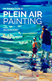 An Artist's Guide to Plein Air Painting
