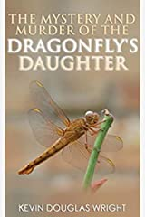 The Mystery and Murder of the Dragonfly's Daughter (Mystery, Murder, Suspense, and Private Investigators Book 1) Kindle Edition