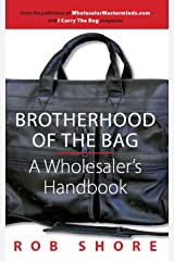 Brotherhood Of The Bag, A Wholesaler's Handbook Kindle Edition