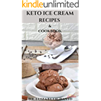 KETO ICE CREAM RECIPES & COOKBOOK: Delicious Keto Ice Cream Cookbook With Easy To Made Recipes And Healthy Dietary…