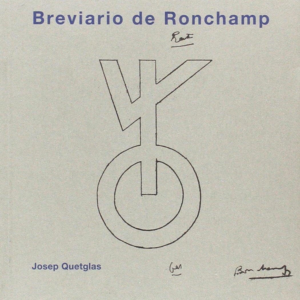 BREVIARIO DE RONCHAMP Tapa blanda – 11 dic 2017 Josep Quetglas Riusech Ediciones Asimétricas 8494695797 Architecture