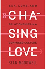 Chasing Love: Sex, Love, and Relationships in a Confused Culture Kindle Edition