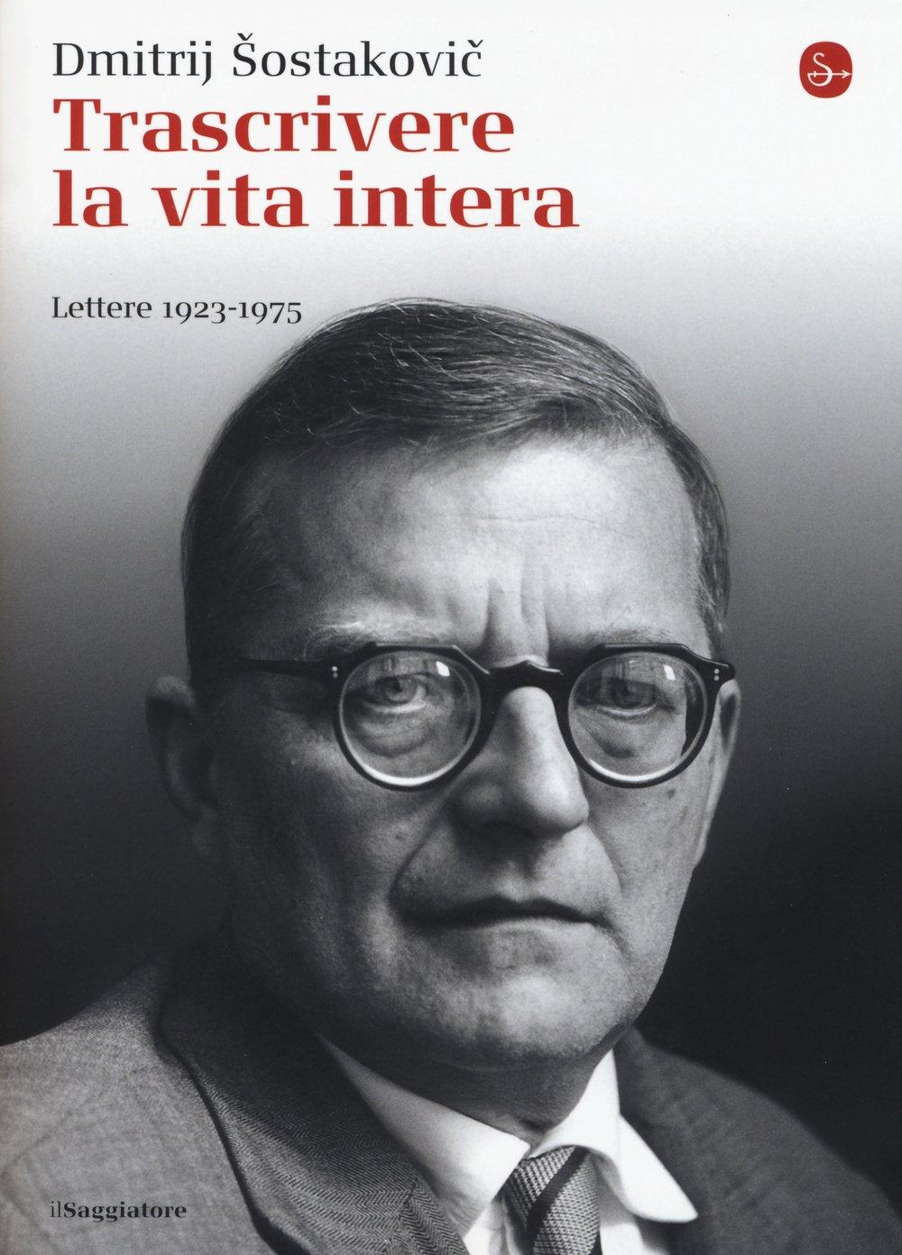 Trascrivere la vita intera. Lettere 1923-1975 : Sostakovic, Dmitrij,  Wilson, E., Dusio, L.: Amazon.it: Libri