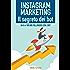Instagram Marketing: il Segreto dei Bot!: Da 0 a 100.000 followers con i Bot (Marketership Vol. 2)