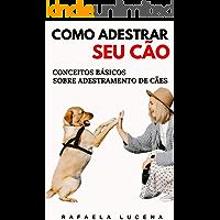 COMO ADESTRAR SEU CÃO: Conceitos Básicos sobre Adestramento de Cães
