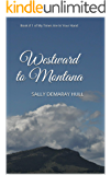 Westward to Montana: Book # 1 of My Times Are In Your Hand