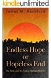 Endless Hope or Hopeless End: The Bible and the End of Human History