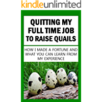 Quitting My Full Time Job To Raise Quails: How I Made A Fortune And What You Can Learn From My Experience