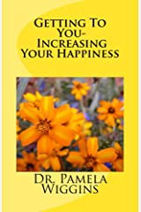Getting To You- Increasing Your Happiness Kindle Edition
