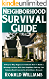 Neighborhood Survival Guide: A Step-By-Step Beginner's Guide On How To Build A Winning Coalition With Your Neighbors To Keep Your Neighborhood Protected In A Grid Down Scenario