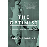 The Optimist: A Case for the Fly Fishing Life