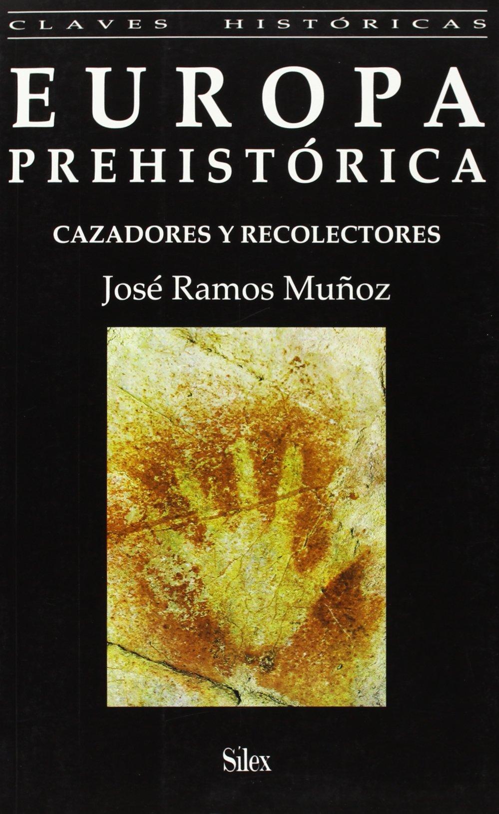 Europa Prehistórica: Cazadores y recolectores (Colección Claves Históricas) Tapa blanda – 10 oct 1999 José Ramos Muñoz SÍLEX EDICIONES S.L. 8477370826