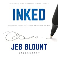 Inked: The Ultimate Guide to Powerful Closing and Negotiation Tactics That Unlock YES and Seal the Deal