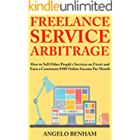 Freelance Service Arbitrage: How to Sell Other People's Services on Fiverr and Earn a Consistent $500 Online Income Per Month