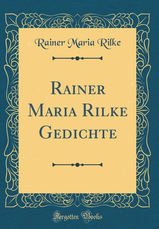 Rainer Maria Rilke Gedichte Classic Reprint German