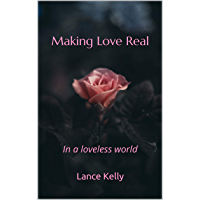 Making Love Real: In a loveless world