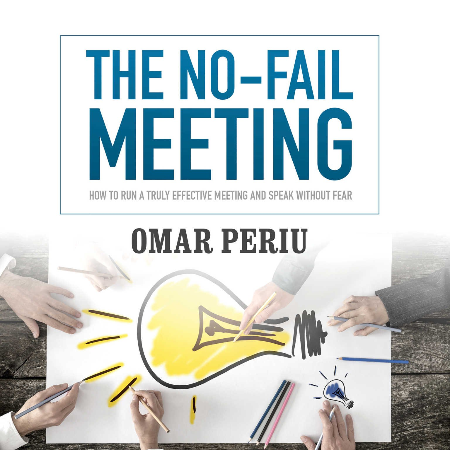 The No-Fail Meeting: How to Run a Truly Effective Meeting and Speak Without Fear (Made for Success)