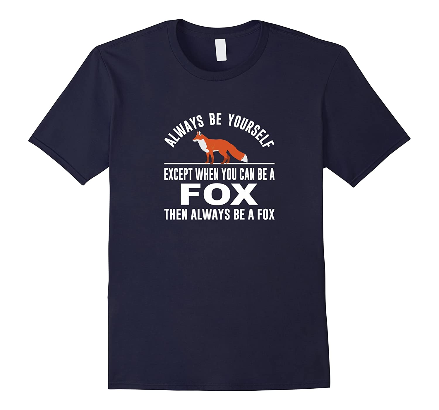 Always Be Yourself - Except When You Can Be a Fox Shirt-BN