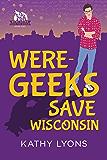 Were-Geeks Save Wisconsin (Were-Geeks Save the World Book 1)