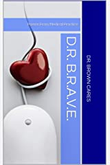 D.R. B.R.A.V.E.: Poems From Medical Practice (Dr. Brown Cares Medical Poetry & Poetic Science Book 2) Kindle Edition