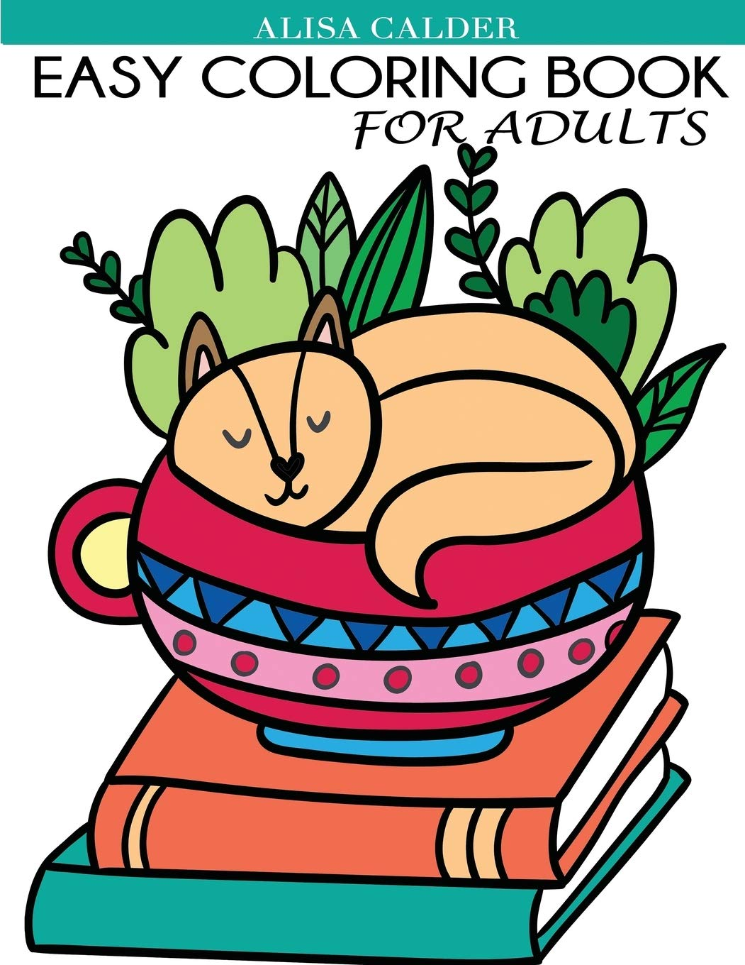 Easy Coloring Book For Adults Beautiful Simple Designs For Seniors And Beginners Easy Adult Coloring Books Calder Alisa 9781947243750 Amazon Com Books