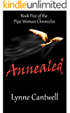 Annealed (The Pipe Woman Chronicles Book 5)
