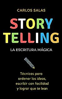 Storytelling, la escritura mágica: Técnicas para ordenar las ideas, escribir con facilidad y