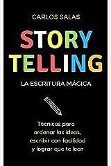 Storytelling, la escritura mágica: Técnicas para ordenar las ideas, escribir con facilidad y hacer que te lean (Spanish Edition) Kindle Edition