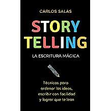 Storytelling, la escritura mágica: Técnicas para ordenar las ideas, escribir con facilidad y hacer que te lean (Spanish Edition) Dec 27, 2017