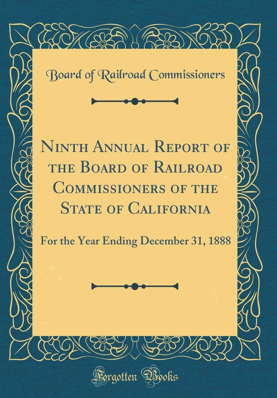 Ninth Annual Report of the Board of Railroad Commissioners of the State of California: For the Year Ending December 31, 1888 (Classic Reprint) ebook