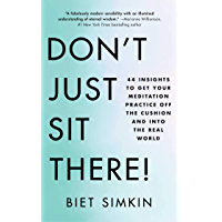 Don't Just Sit There!: 44 Insights to Get Your Meditation Practice Off the Cushion and Into the Real World (English Edition)
