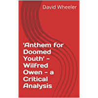 'Anthem for Doomed Youth' - Wilfred Owen - a Critical Analysis (English Edition)