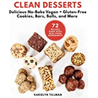 Clean Desserts: Delicious No-Bake Vegan & Gluten-Free Cookies, Bars, Balls, and More