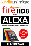 Amazon Fire HD 8 with Alexa: Unlocking Your All-New Fire HD 8 Tablet with Alexa: The Ultimate User Guide on Everything You Need to Know About the Latest Amazon Fire HD 8 with Alexa