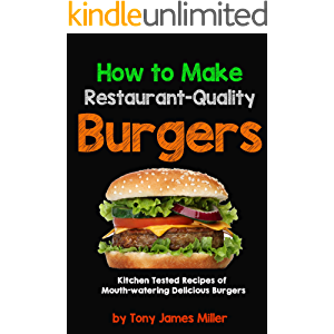 How To Cook Restaurant-Quality Burgers (TJ Miller's Burgers ,Jerky and Barbecue Cookbooks Book 1)