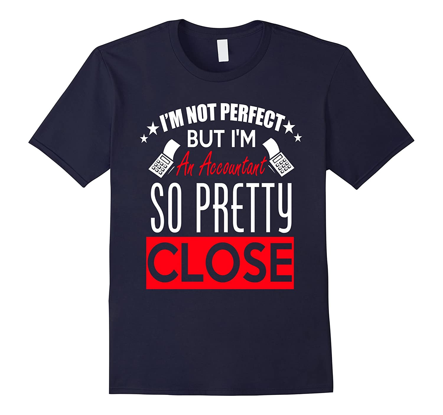 Accountant - Not Perfect But Pretty Close - Funny shirt-TJ
