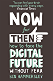 Now For Then: How to Face the Digital Future Without Fear: How to Face the Digital Future Without Fear (English Edition)