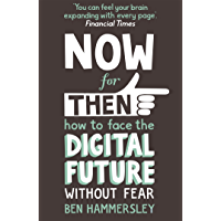Now For Then: How to Face the Digital Future Without Fear (English Edition)