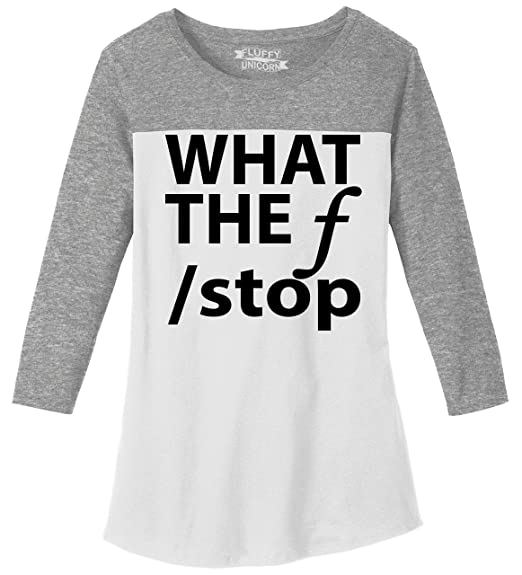 4875286a Comical Shirt Ladies Rally 3/4 Tee What The F Stop Funny Photography  Photographer Gift